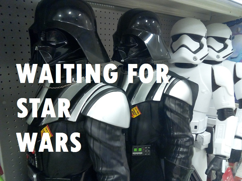 Waiting for Star Wars before The Force Awakens