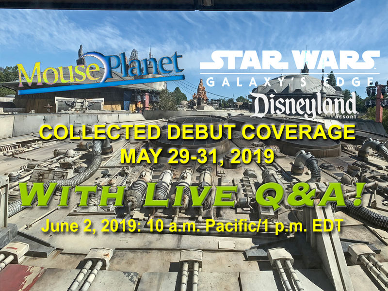 Star Wars: Galaxy's Edge - Disneyland Debut: Collected Coverage Plus LIVE Q&A on June 2, 2019