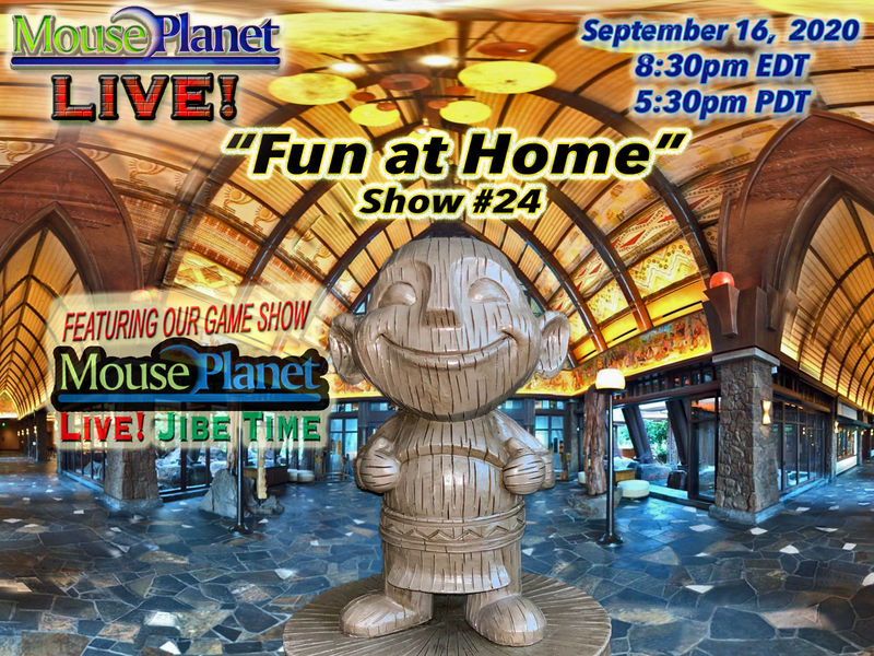 Fun at Home Show #24 - A MousePlanet LIVE! Stream - Starts 8:30pm Eastern/5:30 Pacific