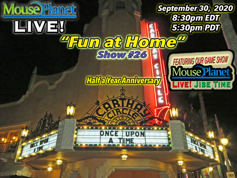 Fun at Home Show #26 - A MousePlanet LIVE! Stream with Jibe Time - Starts 8:30 p.m Eastern/5:30 Pac