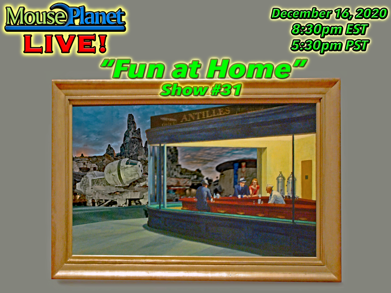 Fun at Home Show #31 - A MousePlanet LIVE! Stream Starts at 8:30 p.m. Eastern/5:30 Pacific