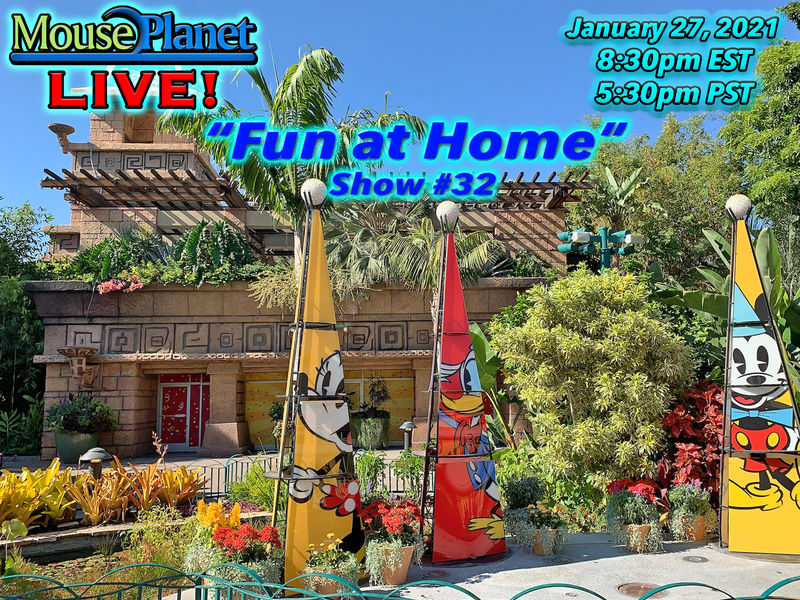 Fun at Home Show #32 - A MousePlanet LIVE! Stream Starts at 8:30 p.m. Eastern/5:30 Pacific